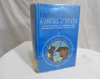 A Shoal of Stars, Hugh DOWNS, Doubleday 1967 Hardcover First Edition Book, TV Personality Sails a 65 foot ketch boat from Miami to Tahiti