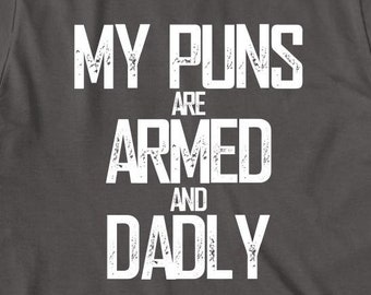 9aa06315 My Puns Are Armed And Dadly Shirt - dad shirt, dad jokes, christmas gift, long  sleeve shirt available - ID: 2272