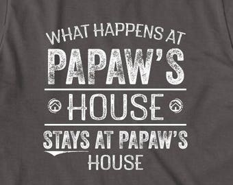 What Happens At Papaw's House Stays At Papaw's House Shirt -  gift idea, father's day gift idea - ID: 2050