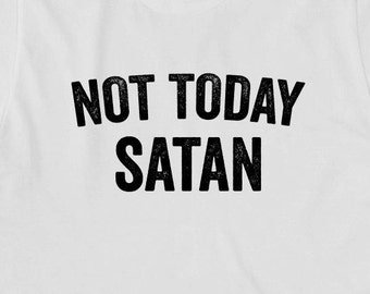 Not Today Satan Shirt - gift idea, motivational, inspiration, funny shirt - ID: 1711