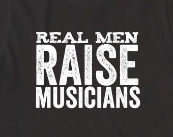 Real Men Raise Musicians Shirt, singer, guitarist, bassist, drummer, gift idea - ID: 1569