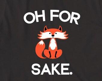 Oh For Fox Sake Shirt, humor, funny, gift idea, cute fox shirt - ID: 1551