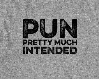 Pun Pretty Much Intended Shirt, humor, funny, gift idea - ID: 1422