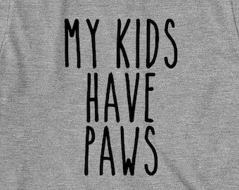 My Kids Have Paws Shirt, gift idea, dog lover, dog shirt, dog parent, cat parent, cat lady, cat lover, animal lover - ID: 1741