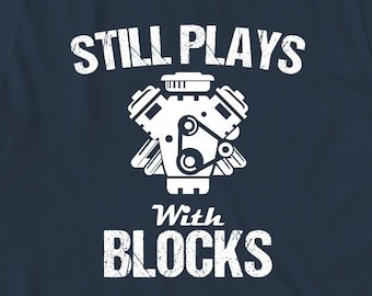Still Plays With Blocks Shirt - gift idea, funny shirt, mechanic humor - ID: 1846