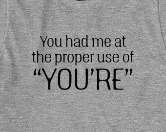 You Had Me At The Proper Use Of You're Shirt - grammer, word crimes, gift idea - ID: 1451