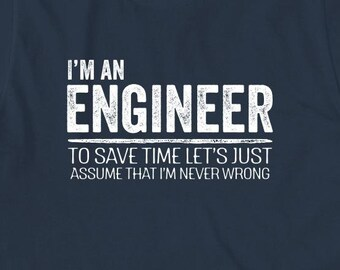 I'm An Engineer To Save Time Let's Just Assume That I'm Never Wrong Shirt - gift Idea, structural, civil engineer, father's day - ID: 1984