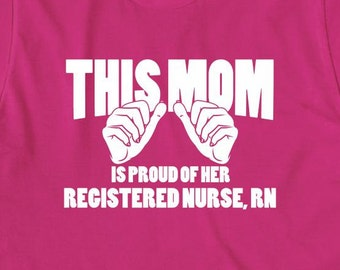 This Mom Is Proud Of Her Registered Nurse, RN Shirt, gift idea, registered nurse, nurse graduate, LPN - ID: 1803