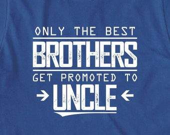 Only The Best Brothers Get Promoted To Uncle Shirt - new uncle, gift for uncle, gift for brother - ID: 1954