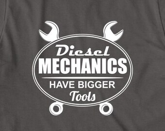 Diesel Mechanics Have Bigger Tools Shirt - funny shirt, mechanic humor - ID: 1582