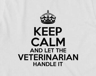 Keep Calm And Let The Veterinarian Handle It Shirt - gift idea, vet graduate - ID: 1935