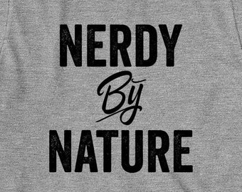Nerdy By Nature Shirt, gift idea, funny nerd shirt - ID: 1718