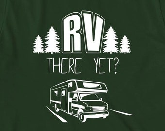 RV There Yet? Shirt - gift idea, canoeing, rafting, river, camping, outdoors, roadtrip - ID: 1873