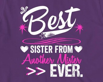 Best Sister From Another Mister Ever V.2 Shirt - step sister, best friend, gift idea - ID: 1544