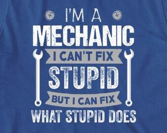 I'm A Mechanic I Can't Fix Stupid But I Can Fix What Stupid Does Shirt - gift, funny shirt, mechanic humor - ID: 1983