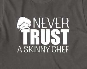 Never Trust A Skinny Chef Shirt, funny chef shirt, culinary school student, gift idea - ID: 1452