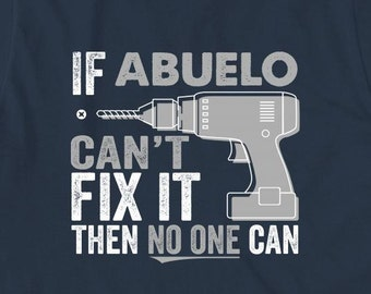 If Abuelo Can't Fix It Then No One Can Shirt - father's day gift idea, Christmas gift, birthday gift, abuelito, grandpa - ID: 1959
