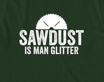 Sawdust Is Man Glitter Shirt - gift idea, handy dad, mister fix it, carpenter - ID: 1862