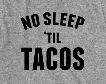 No Sleep 'Til Tacos Shirt, gift idea, funny foodie shirt, taco lover, taco tuesday - ID: 1628