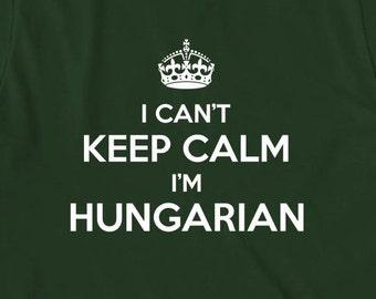I Can't Keep Calm I'm Hungarian Shirt, gift idea, Hungary, Budapest, Debrecen, Szeged - ID: 1613