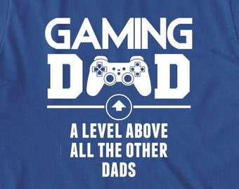 Gaming Dad A Level Above All The Other Dads Shirt - daddy, birthday, Christmas gift idea, new father, gamer dad - ID: 1947