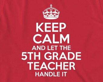 Keep Calm And Let The 5th Grade Teacher Handle It Shirt - Teacher Gift Idea, educator, Christmas, teacher assistant - ID: 1926