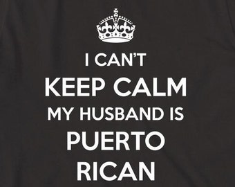 I Can't Keep Calm My Husband Is Puerto Rican Shirt - Boricua, Isla Del Encanto - ID: 2015