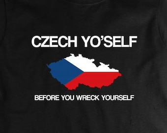Czech Yo' Self Before You Wreck Yourself Shirt, pun, Czech Republic, Prague - ID: 1433