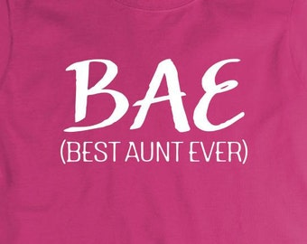 BAE - Best Aunt Ever Shirt, gift idea, new aunt, gift for aunt, gift for sister - ID: 1721