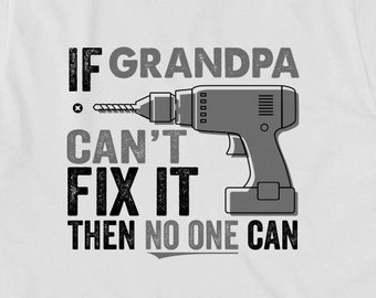 If Grandpa Can't Fix It Then No One Can Shirt - father's day gift idea, Christmas gift, birthday gift, pops, g-pop, grandpa - ID: 1855