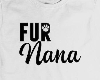 Fur Nana Shirt - dog lover shirt, dog lady, gift idea, dog grandma - ID: 1859