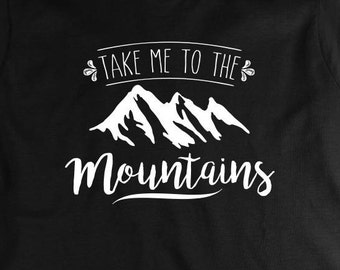 Take Me To The Mountains Shirt - mountains, hills, outdoors, hiking, trail, gift idea - ID: 1870
