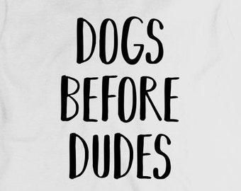 Dogs Before Dudes Shirt - gift idea, dog rescuer, dog mom, fur mama - ID: 1869