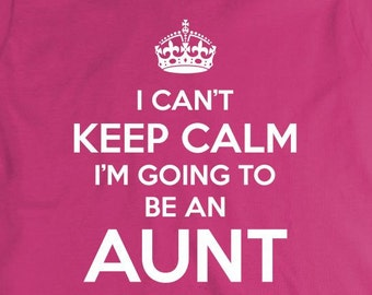 I Can't Keep Calm I'm Going To Be An Aunt Shirt, new aunt, gift for aunt, gift for sister - ID: 1571