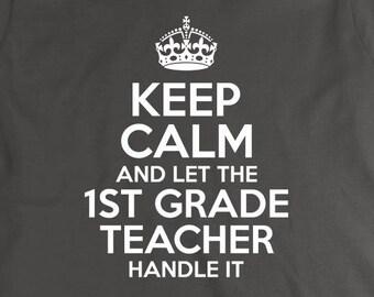Keep Calm And Let The 1st Grade Teacher Handle It Shirt - Teacher Gift Idea, educator, Christmas, teacher assistant - ID: 1923