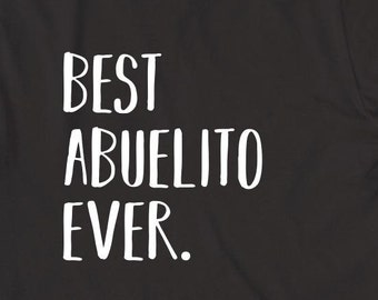 Best Abuelito Ever Shirt - gift idea, father's day gift idea, papa, Christmas, birthday, new grandfather - ID: 1843