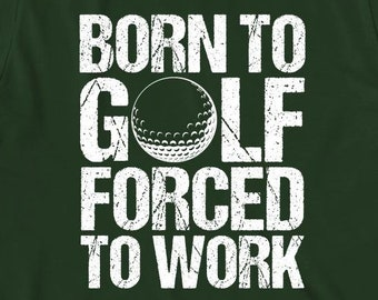Born To Golf Forced To Work Shirt -  gift idea, father's day gift idea, papa, pawpaw, fishing dad, fisherman gift - ID: 2077