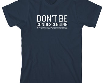 Don't Be Condescending (That's When You Talk Down To People) Shirt, humor, funny, gift idea - ID: 1432