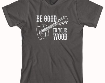 Be Good To Your Wood Shirt - music notes, gift idea for musician, band geek, trebel - ID: 629