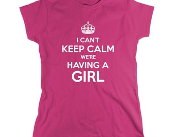 I Can't Keep Calm We're Having A Girl Shirt, gender reveal party, new dad, new mom - ID: 661