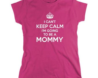 I Can't Keep Calm I'm Going To Be A Mommy Shirt - Mother's day gift idea, Gift for new mom, newborn, new mom to be - ID: 2051