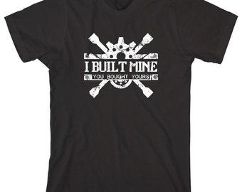 I Built Mine You Bought Yours Shirt - funny shirt, mechanic humor - ID: 1263
