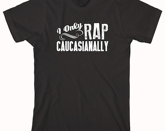 I Only Rap Caucasianally Shirt, funny rap shirt, hipster, rapper - ID: 435