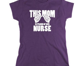 This Mom Is Proud Of Her Nurse Shirt - gift idea, EMT, firefighter, CNA - ID: 616