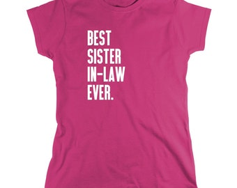 Best Sister In-Law Ever Shirt - gift idea for sister - ID: 653