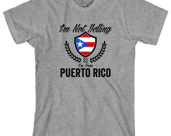 I'm Not Yelling I'm From Puerto Rico Shirt, boricua, boriqueño, taino, Puerto Rican boyfriend, Puerto Rican girlfriend, gift idea - ID: 1232