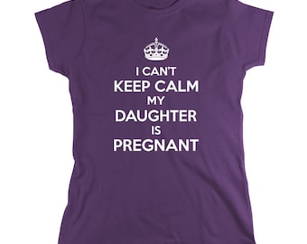 I Can't Keep Calm My Daughter Is Pregnant Shirt, baby reveal party, new dad, new mom, new grandma, new grandpa - ID: 702