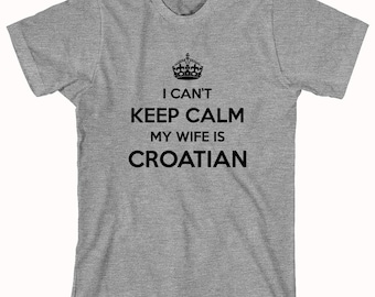 I Can't Keep Calm My Wife Is Croatian Shirt - ID: 888