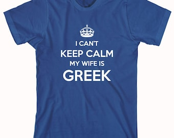 I Can't Keep Calm My Wife Is Greek Shirt - ID: 329