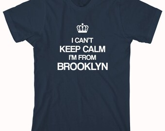 I Can't Keep Calm I'm From Brooklyn shirt, new york, nyc - ID: 176